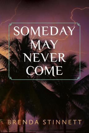 Someday May Never Come
