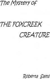 The Mystery of the Foxcreek Creature