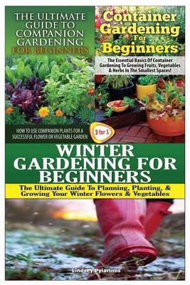The Ultimate Guide to Companion Gardening for Beginners & Container Gardening for Beginners & Winter Gardening for Beginners