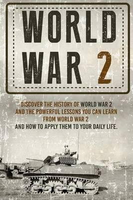 World War II - Discover the History of World War 2 and the Powerful Lessons You