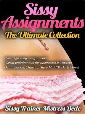 Sissy Assignments the Ultimate Collection Over 150 Sissy Assignments!