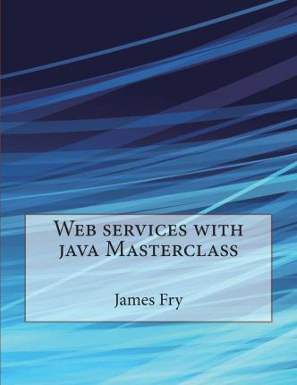 Web Services with Java Masterclass
