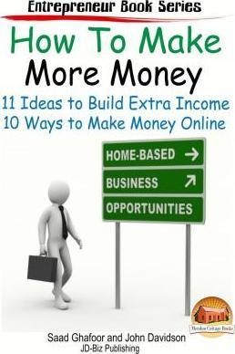 How to Make More Money - 11 Ideas to Build Extra Income - Plus 10 Ways to Make Money Online