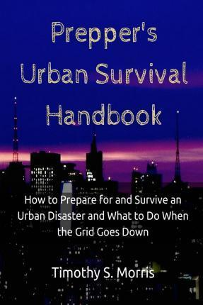Prepper's Urban Survival Handbook