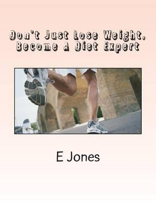 Don't Just Lose Weight, Become a Diet Expert