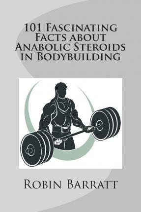 101 Fascinating Facts about Anabolic Steroids in Bodybuilding
