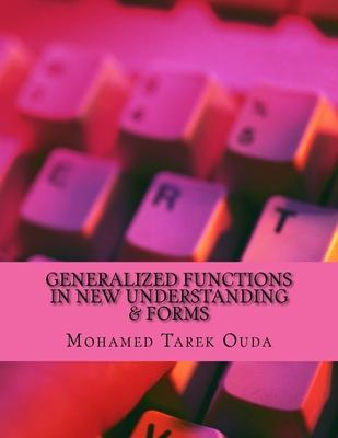 Generalized Functions in New Understanding & Forms
