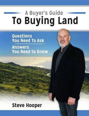 A Buyer's Guide to Buying Land.