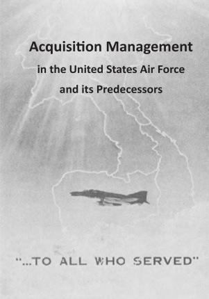 Acquisition Management in the United States Air Force and Its Predecessors