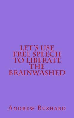 Let's Use Free Speech to Liberate the Brainwashed