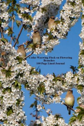 Cedar Waxwing Flock on Flowering Branches 100 Page Lined Journal