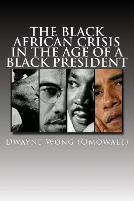 The Black African Crisis in the Age of a Black President