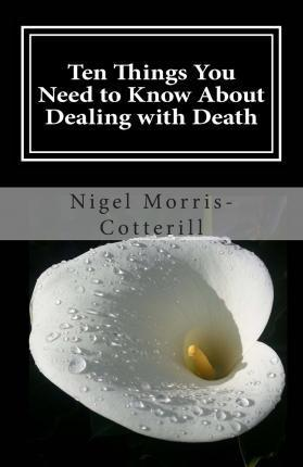 Ten Things You Need to Know about Dealing with Death