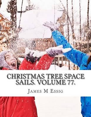 Christmas Tree Space Sails. Volume 77.