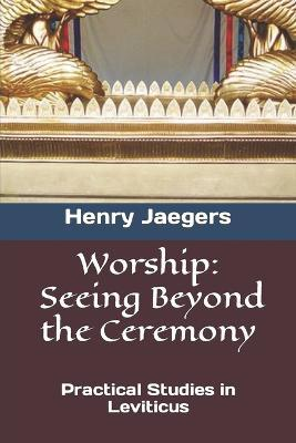 Worship, Seeing Beyond the Ceremony