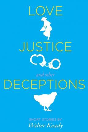 Love, Justice, and Other Deceptions