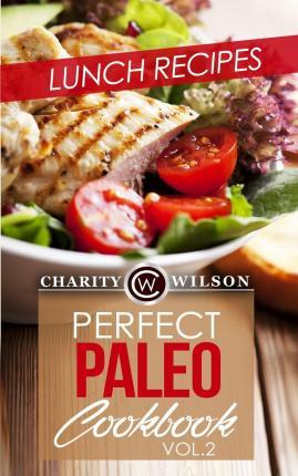 Perfect Paleo Cookbook : Vol.2 Lunch Recipes