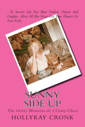 Sunny Side Up- The Gritty Memoirs of a Crazy Chica