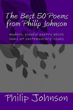 The Best 50 Poems from Philip Johnson