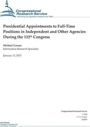 Presidential Appointments to Full-Time Positions in Independent and Other Agencies During the 112th Congress