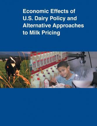 Economic Effects of U.S. Dairy Policy and Alternative Approaches to Milk Pricing