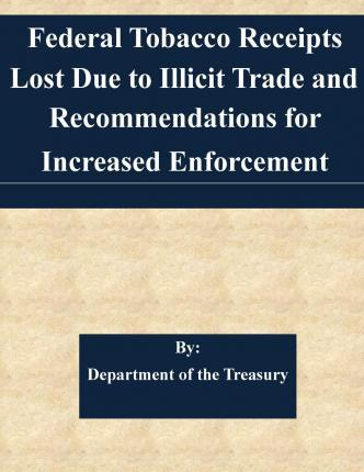 Federal Tobacco Receipts Lost Due to Illicit Trade and Recommendations for Increased Enforcement