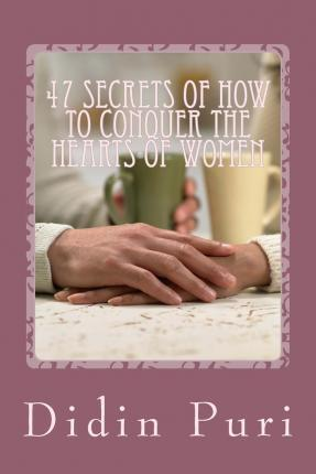 47 Secrets of How to Conquer the Hearts of Women