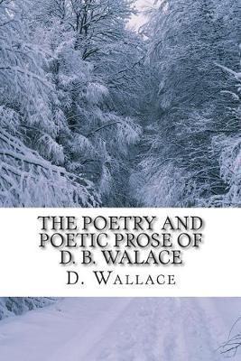 The Poetry and Poetic Prose of D. B. Walace
