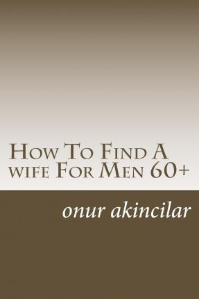 How to Find a Wife for Men 60+