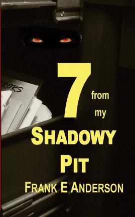 7 from My Shadowy Pit