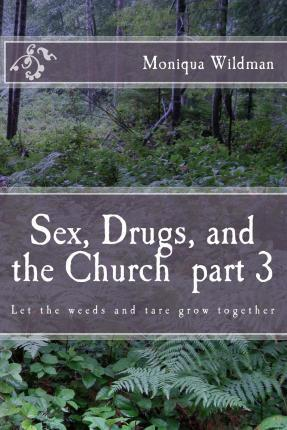 Sex, Drugs, and the Church Part 3