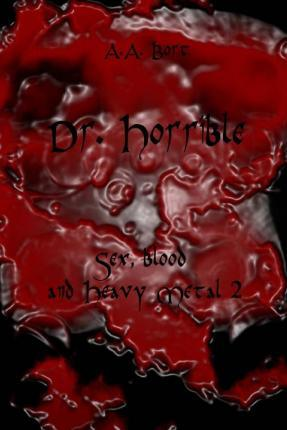 Dr. Horrible Sex, Blood and Heavy Metal 2