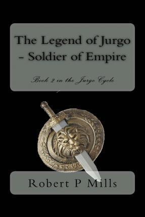 The Legend of Jurgo - Soldier of Empire  Book Two in the Jurgo Cycle