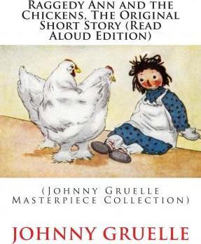 Raggedy Ann and the Chickens, the Original Short Story (Read Aloud Edition)