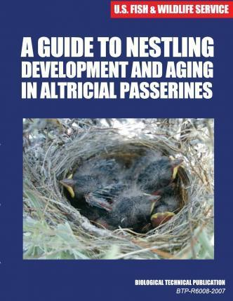 A Guide to Nestling Development and Aging in Altricial Passerines
