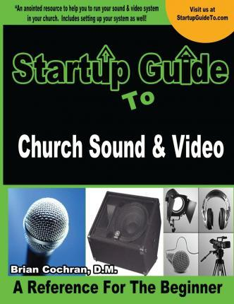 Startup Guide to Church Sound & Video