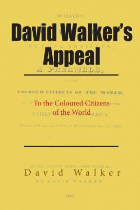 david walkers appeal a logical extension of Summary: walker's appeal calls on blacks to rise in rebellion to overthrow slavery and cites the declaration of independence the image of nat turner's rebellion recalls that some slaves tried to take.