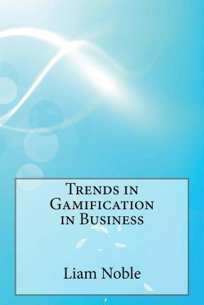 Trends in Gamification in Business