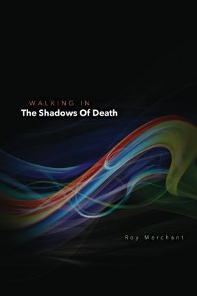 Walking in the Shadows of Death