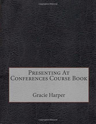Presenting at Conferences Course Book