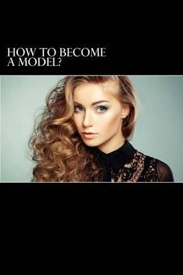 How to Become a Model?