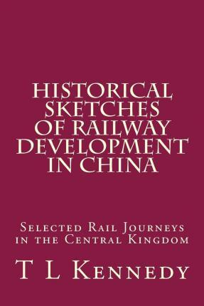 Historical Sketches of Railway Development in China