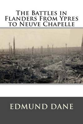 The Battles in Flanders from Ypres to Neuve Chapelle