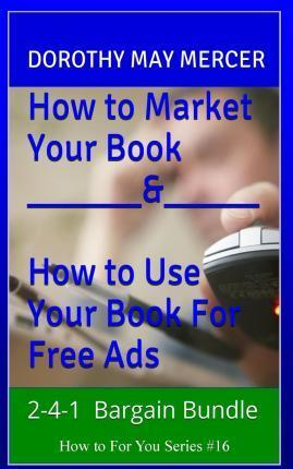 How to Market Bargain Bundle How to Market Your Book and How to Use Your Books for Free Ads