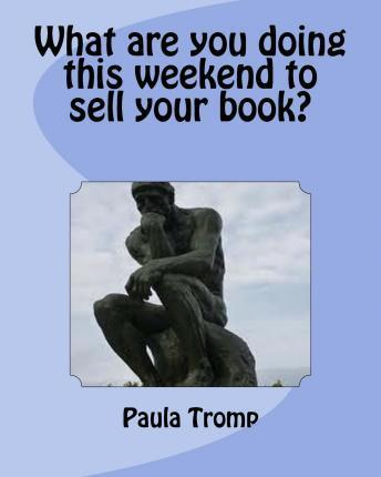 What Are You Doing This Weekend to Sell Your Book?