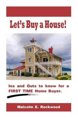 Let's Buy a House! - The In's and Out's to Know for a First Time Home Buyer!
