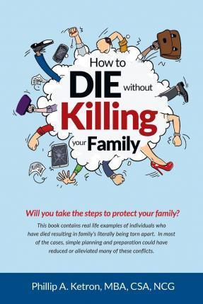 How to Die Without Killing Your Family