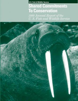 Shared Commitments to Conservation 1999 Annual Report of the U.S. Fish and Wildlife Service
