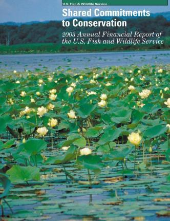 Shared Commitments to Conservation 2003 Annual Financial Report of the U.S. Fish and Wildlife Service
