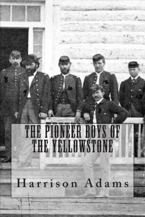 The Pioneer Boys of the Yellowstone